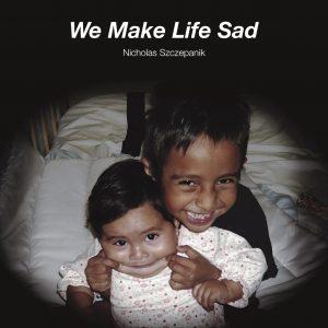 WeMe022 Nicholas Szczepanik We Make Life Sad